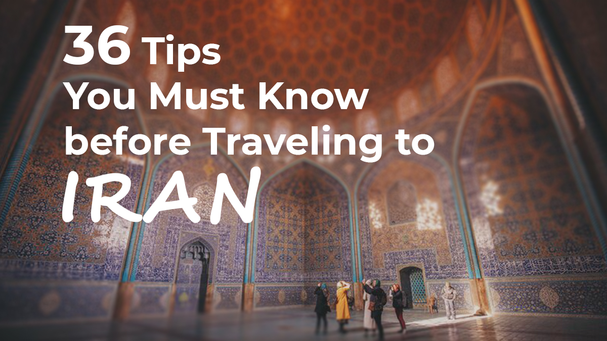36 Tips You Must Know before Travelling to IRAN - an ultimate guide to Iran